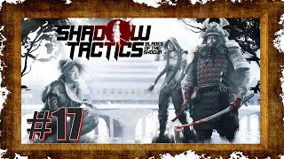 Shadow Tactics Blades of the Shogun #17 [DE|HD] Und alle zugleich!