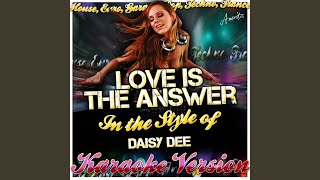 Love Is the Answer (In the Style of Daisy Dee) (Karaoke Version)