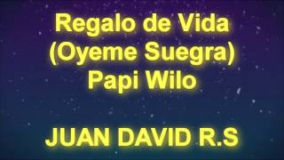 Regalo De Vida (Oyeme Suegra)   Papi Wilo   MUSICTEX   LETRA