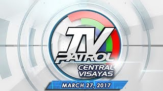 TV Patrol Central Visayas - Mar 27, 2017
