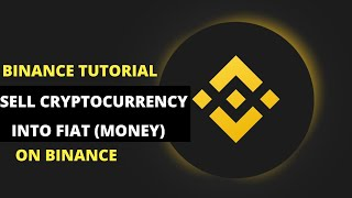 Binance Tutorial: How To Convert Cryptocurrency Into Fiat (Money/Currency)