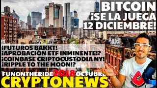"Â¡BITCOIN SE LA JUEGA 12 DICIEMBRE! Â¡APROBACIÃ""N ETF INMINENTE!? RIPPLE MOON!? /CRYPTONEWS 2018 Oct24"