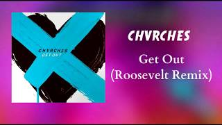 CHVRCHES - Get Out (Roosevelt Remix)