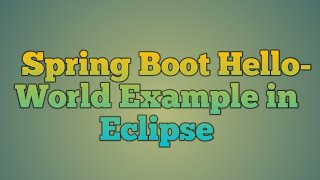 2.Spring Boot Hello World Example in Eclipse