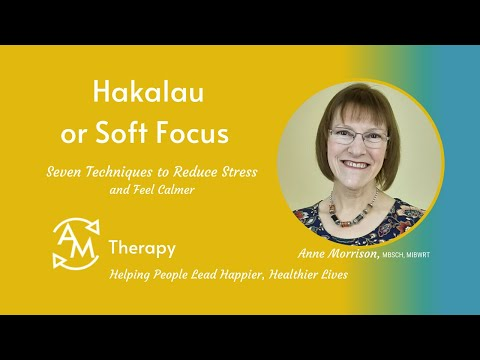 Soft Focus or Hakalau Technique<br />Help for calming the mind and body.