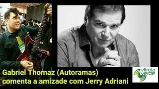 Gabriel Thomaz (Autoramas) comenta a amizade com Jerry Adriani