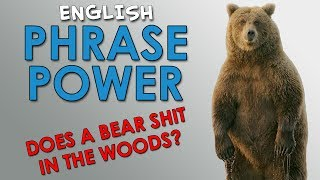 Phrase Power - 2 - Does a bear shit in the woods? - How to Sound Like Native English Speakers