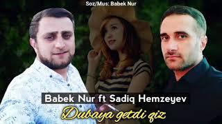 Babek Nur ft Sadiq Hemzeyev-Dubaya getdi Qiz.2020