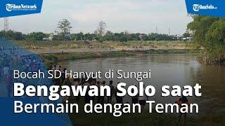 Bocah SD Tercebur dan Hanyut di Sungai Bengawan Solo saat Bermain dengan Teman, Begini Kronologinya