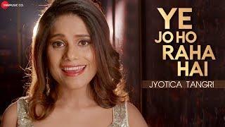 Ye Jo Ho Raha Hai - Jyotica Tangri | Ghost - YouTube