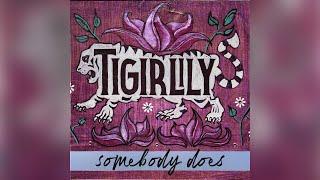 Tigirlily Somebody Does