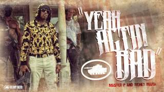 Yea Actin Bad - Master P & Money Mafia