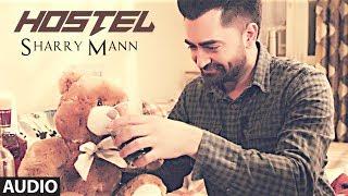 "Hostel Sharry Mann Audio Song | Mista Baaz | ""Punjabi Songs 2017"" | T-Series"
