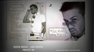 ELVIR MEKIC - AKO MOZES PROSTI MI (Audio)