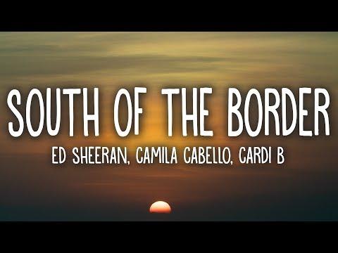 Ed Sheeran - South of the Border (Lyrics) feat. Camila Cabello, Cardi B