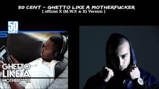 50 Cent - Ghetto like a Motherfucker  [ X (M.W.P. & X) Version 1 ]