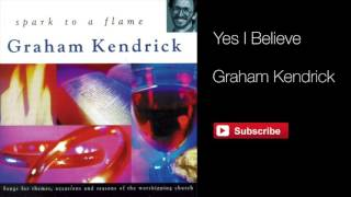Graham Kendrick - Yes I Believe (From Spark to a Flame)