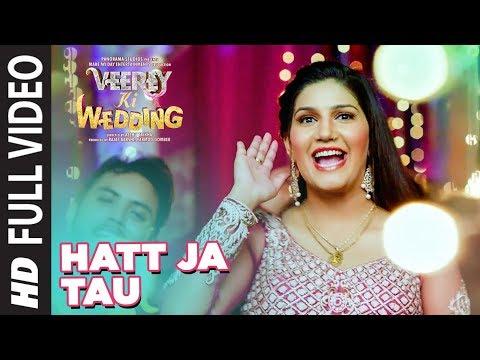 Full Video: Hatt Ja Tau   Veerey Ki Wedding   Sunidhi Chauhan   Sapna Chaudhary
