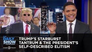 Trump's Starburst Tantrum & The President's Self-Described Elitism   The Daily Show
