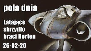 Pola Dnia 26-02-20: Latające skrzydło braci Horten