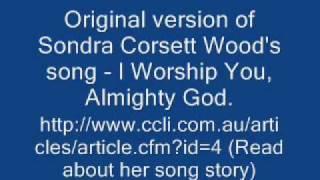 I worship You Almighty God Original version by Sondra C W