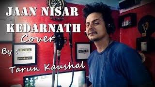 Jaan Nisaar | Kedarnath | Arijit Singh | Sushant Rajput | Sara Ali | Amit T | Cover | Tarun Kaushal