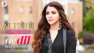 Alizeh - Lyric Video | Ae Dil Hai Mushkil | Ranbir | Anushka