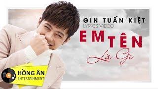 Gin Tuấn Kiệt - Em Tên Là Gì | Lyrics Music Video