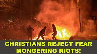 Christians Reject Fear-Mongering Riots