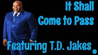 🔵 T.D. Jakes 2019   It Shall Come To Pass!   T.D. Jakes Motivational Video!