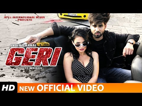 GERI – INDER CHAHAL (Full Video Song) FT WHISTLE | RAJAT NAGPAL – LATEST PUNJABI SONGS 2019