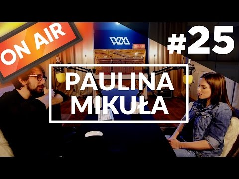 On Air #25 - Paulina Mikuła