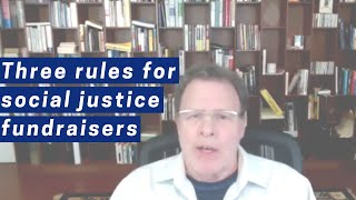 Three rules for social justice fundraisers