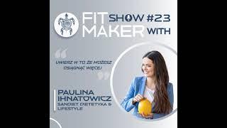 Fit Maker Show #023 – Paulina Ihnatowicz