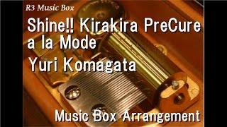 Yuri Tsukikage  - (HeartCatch PreCure!) - Shine!! Kirakira PreCure a la Mode/Yuri Komagata [Music Box] (Anime