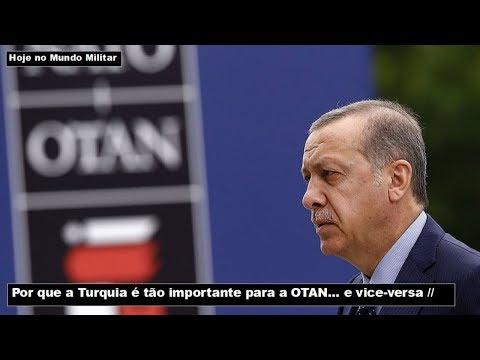 Por que a Turquia é tão importante para a OTAN... e vice-versa!