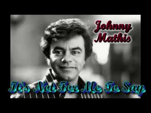Johnny Mathis   It's Not For Me To Say
