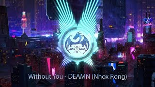 Without You - DEAMN (Nhox Rong)