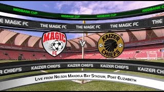 Nedbank Cup | Magic FC Vs Kaizer Chiefs