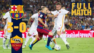 FULL MATCH: Barça 3 - 0 AS Roma (2015) Treble winners return to action!