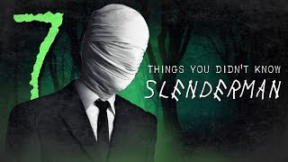 7 Facts you DIDN'T know about Slenderman