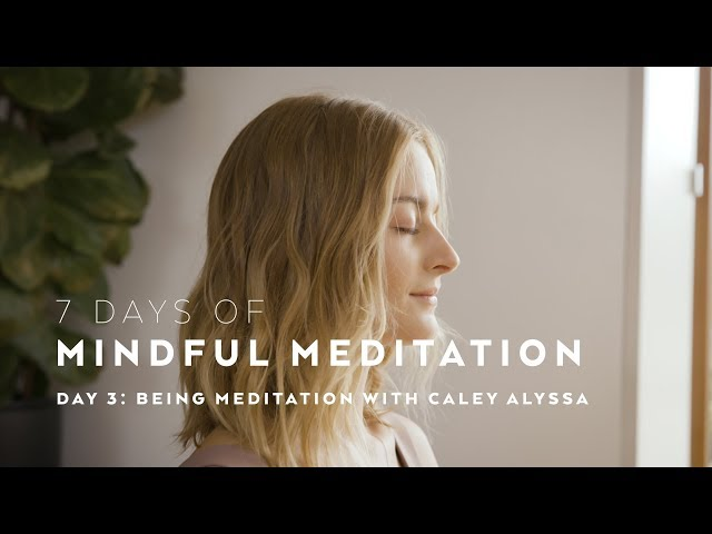 DAY 3: Being Meditation Technique with Caley Alyssa — 7 days of Mindful Meditation