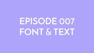 Episode 007 - font & text