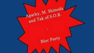 (Fort Minor)Apathy M. Shinoda and Tak of S.O.B. - Bloc Party