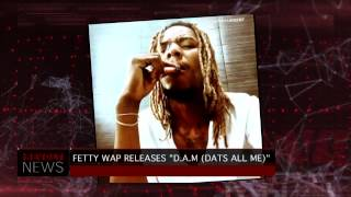 "Fetty Wap Drops Single, ""D.A.M. (Dats All Me)"""