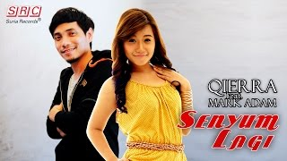 Qierra feat. Mark Adam - Senyum Lagi (Official Video Lirik)