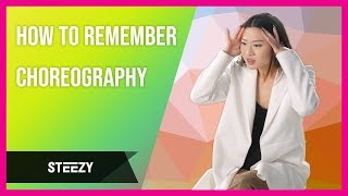 How to Remember Choreography - Memorize Dance Routines EASILY! | Dance Tips | STEEZY.CO
