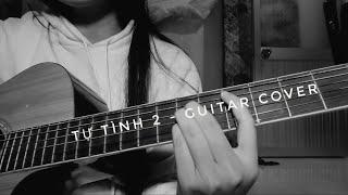 TỰ TÌNH 2 - LÂM NGUYÊN | Guitar Cover full | By Hạ Bee