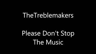 Please Don't Stop The Music The Treblemakers Lyrics