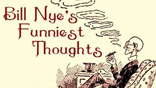 Bill Nye's Funniest Thoughts ♦ By Bill Nye ♦ (Humor) ♦ Full Audiobook